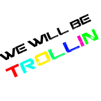 Come Join the Troll Group and Troll the shit out people  :D  Members so far:Ghost  Devient_